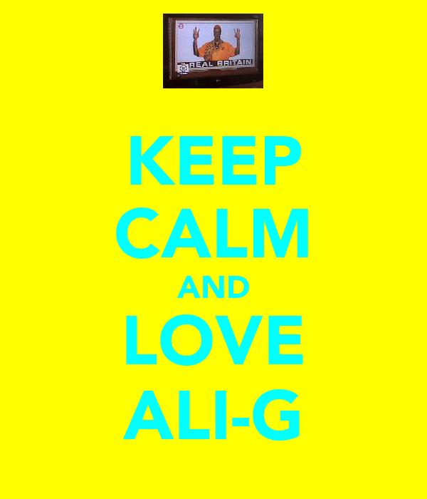 KEEP CALM AND LOVE ALI-G