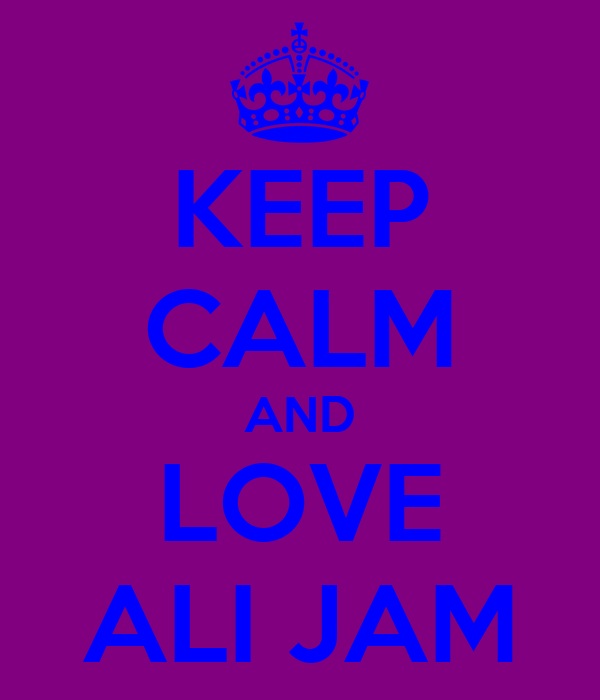 KEEP CALM AND LOVE ALI JAM