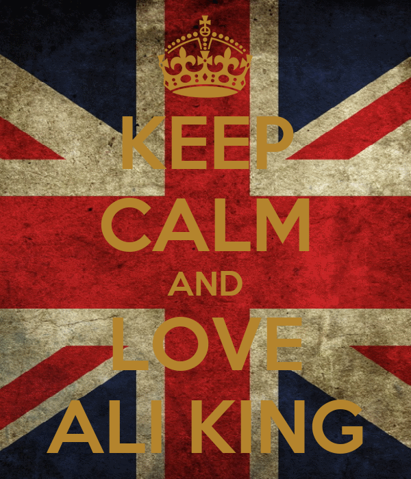 KEEP CALM AND LOVE ALI KING