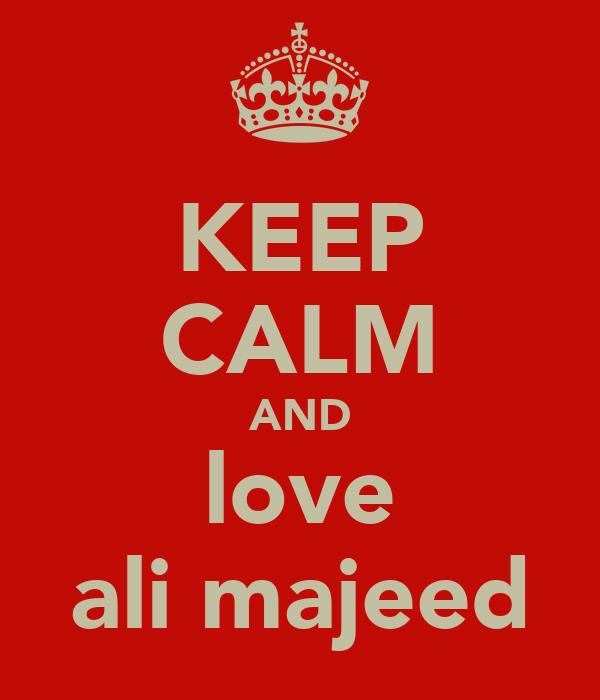 KEEP CALM AND love ali majeed
