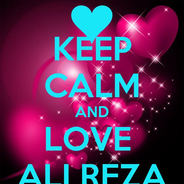 KEEP CALM AND LOVE  ALI REZA