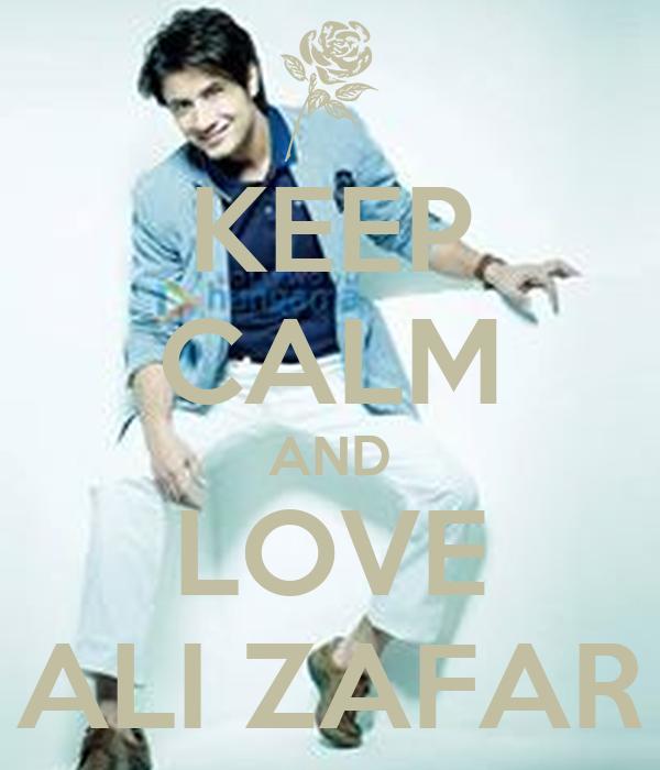 KEEP CALM AND LOVE ALI ZAFAR