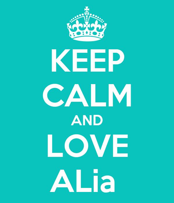 KEEP CALM AND LOVE ALia