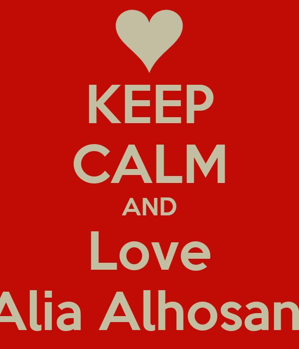 KEEP CALM AND Love Alia Alhosani