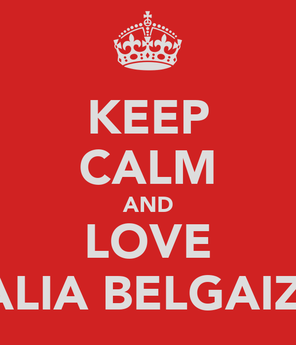 KEEP CALM AND LOVE ALIA BELGAIZI