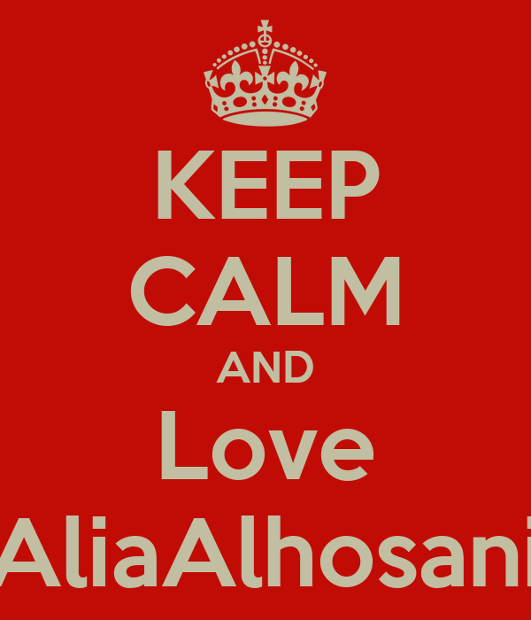 KEEP CALM AND Love AliaAlhosani