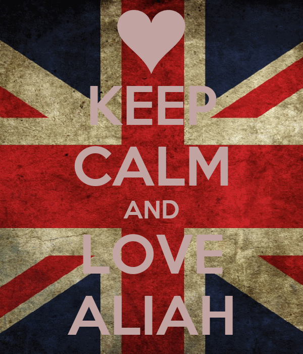 KEEP CALM AND LOVE ALIAH