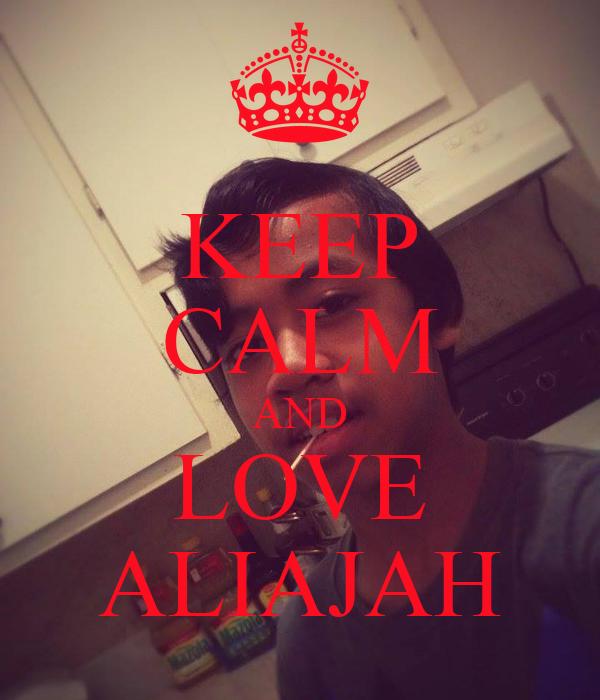 KEEP CALM AND LOVE ALIAJAH