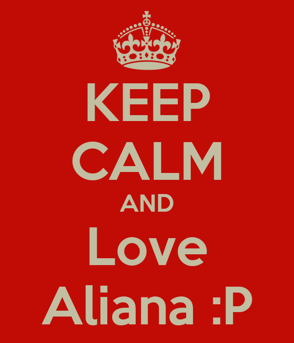 KEEP CALM AND Love Aliana :P