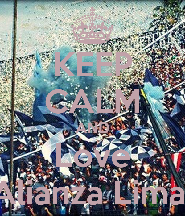 KEEP CALM AND Love Alianza Lima
