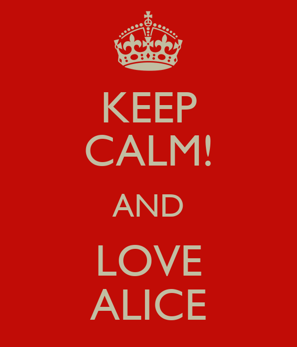 KEEP CALM! AND LOVE ALICE