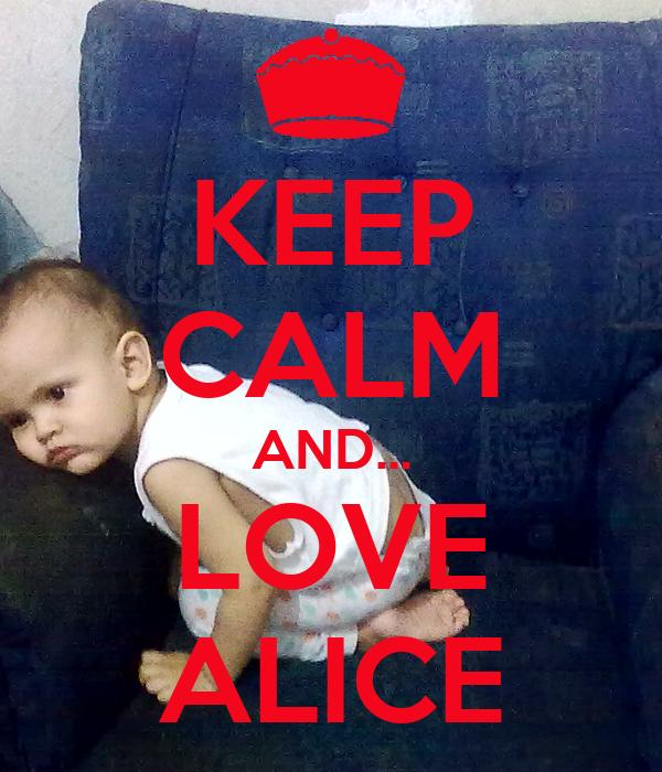 KEEP CALM AND... LOVE ALICE