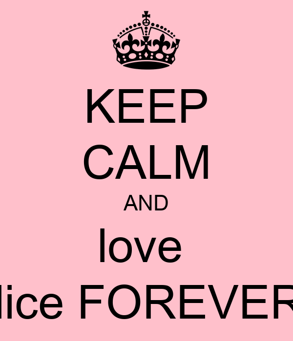 KEEP CALM AND love  Alice FOREVER !
