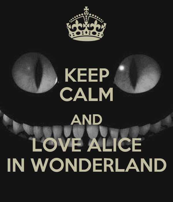 KEEP CALM AND LOVE ALICE IN WONDERLAND