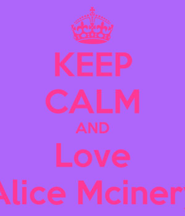 KEEP CALM AND Love Alice Mcinery