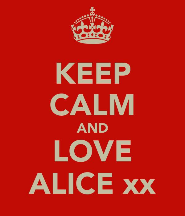 KEEP CALM AND LOVE ALICE xx