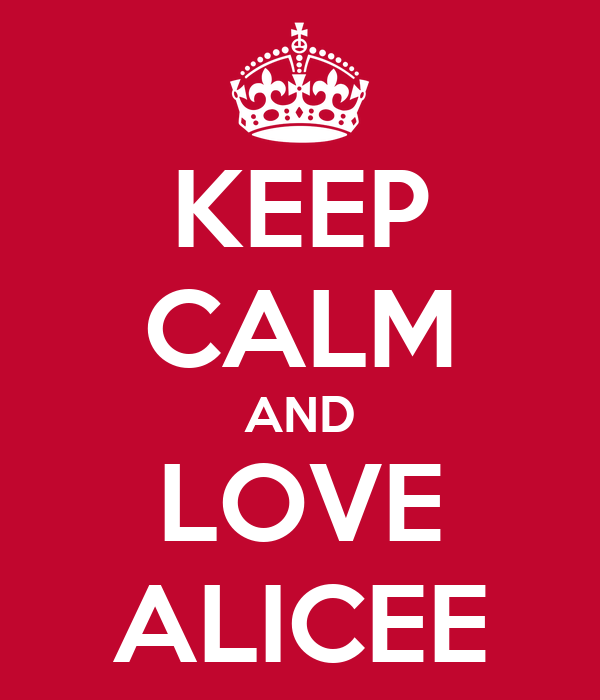 KEEP CALM AND LOVE ALICEE