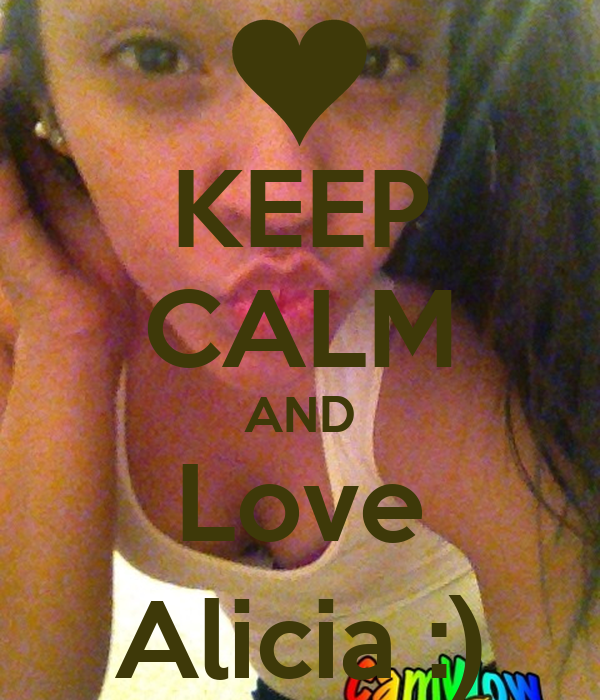KEEP CALM AND Love Alicia :)