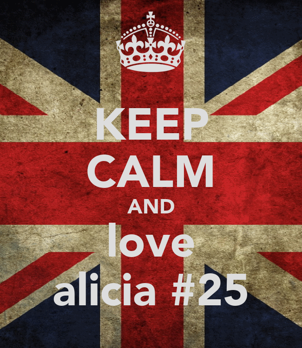 KEEP CALM AND love alicia #25