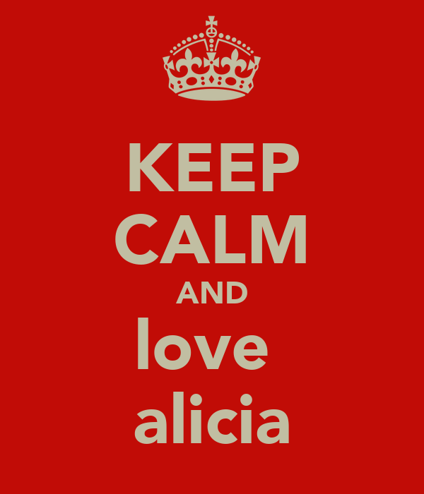 KEEP CALM AND love  alicia