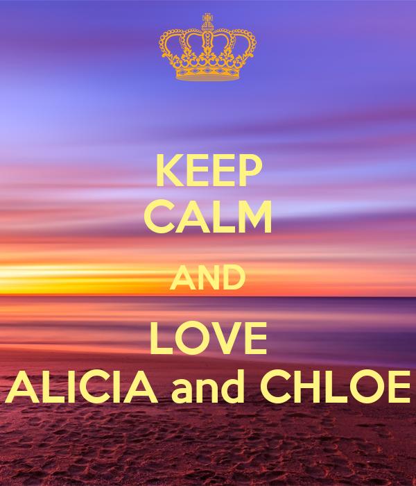 KEEP CALM AND LOVE ALICIA and CHLOE