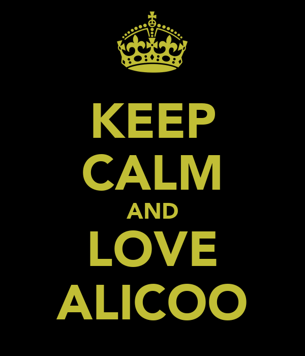 KEEP CALM AND LOVE ALICOO