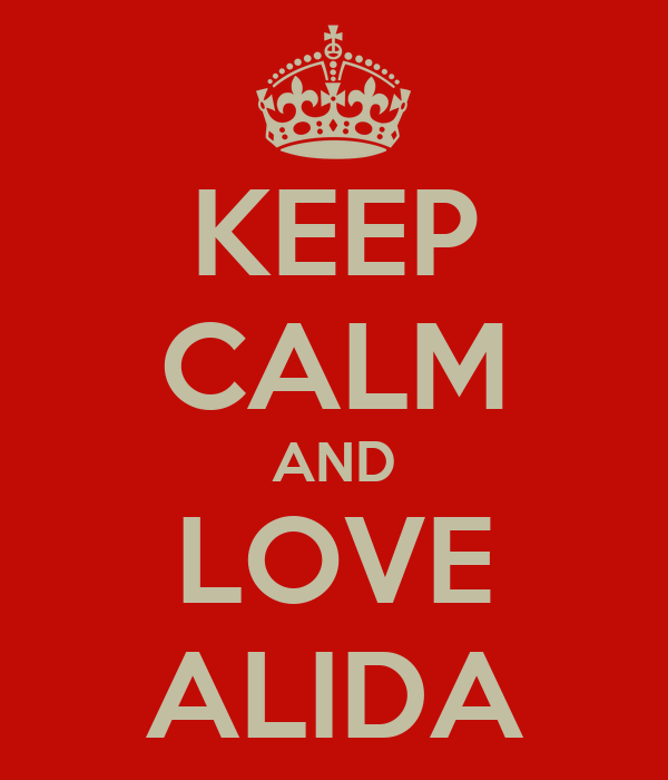 KEEP CALM AND LOVE ALIDA