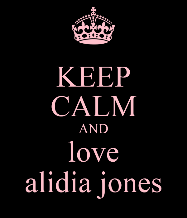 KEEP CALM AND love alidia jones