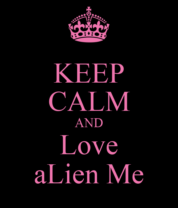 KEEP CALM AND Love aLien Me