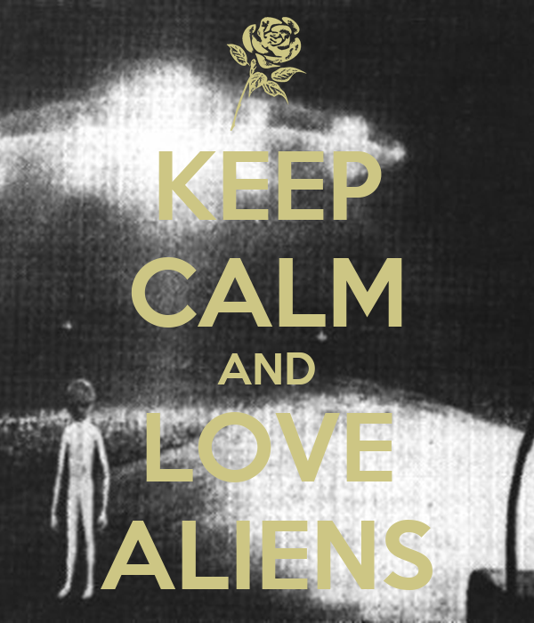 KEEP CALM AND LOVE ALIENS