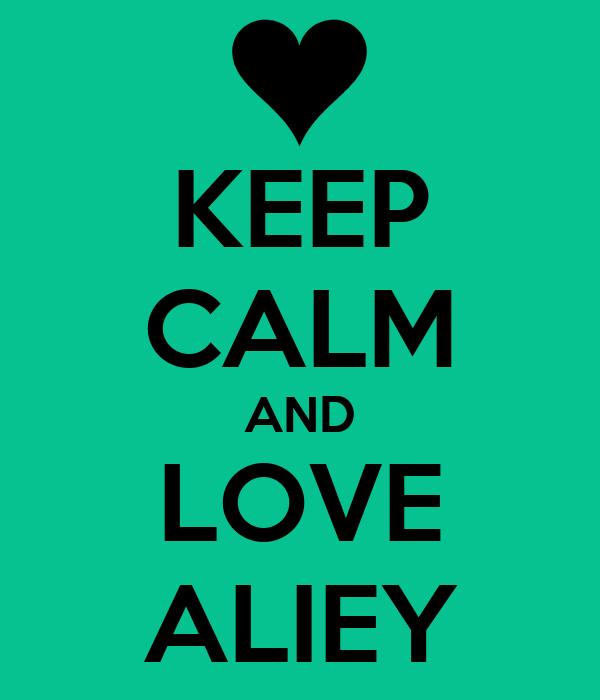 KEEP CALM AND LOVE ALIEY