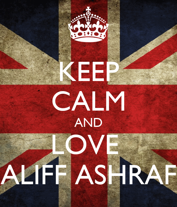 KEEP CALM AND LOVE  ALIFF ASHRAF