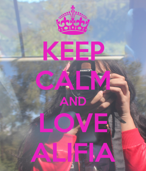 KEEP CALM AND LOVE ALIFIA