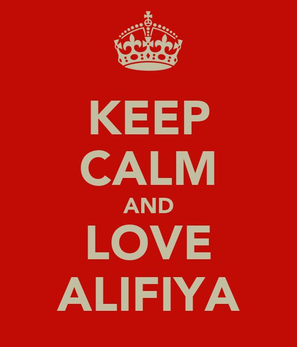 KEEP CALM AND LOVE ALIFIYA