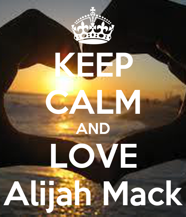 KEEP CALM AND LOVE Alijah Mack