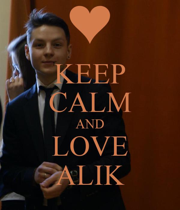 KEEP CALM AND LOVE ALIK