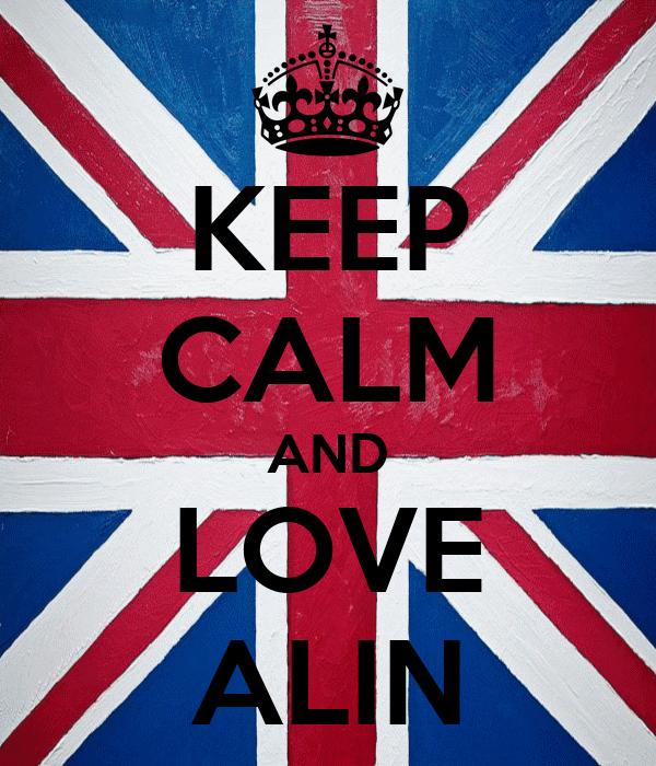 KEEP CALM AND LOVE ALIN