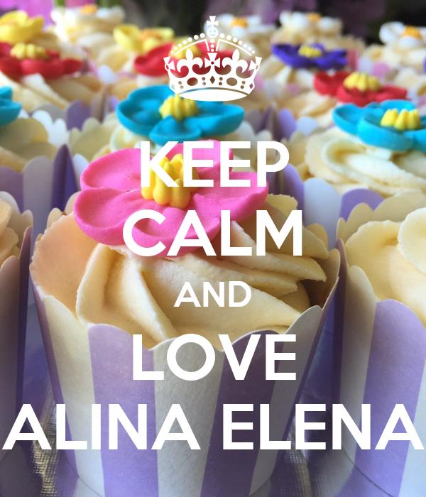 KEEP CALM AND LOVE ALINA ELENA