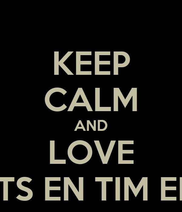 KEEP CALM AND LOVE ALINE EN MATS EN TIM EN FRANCOISE