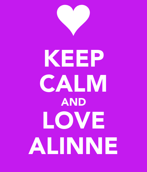 KEEP CALM AND LOVE ALINNE