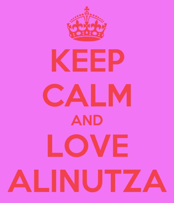 KEEP CALM AND LOVE ALINUTZA