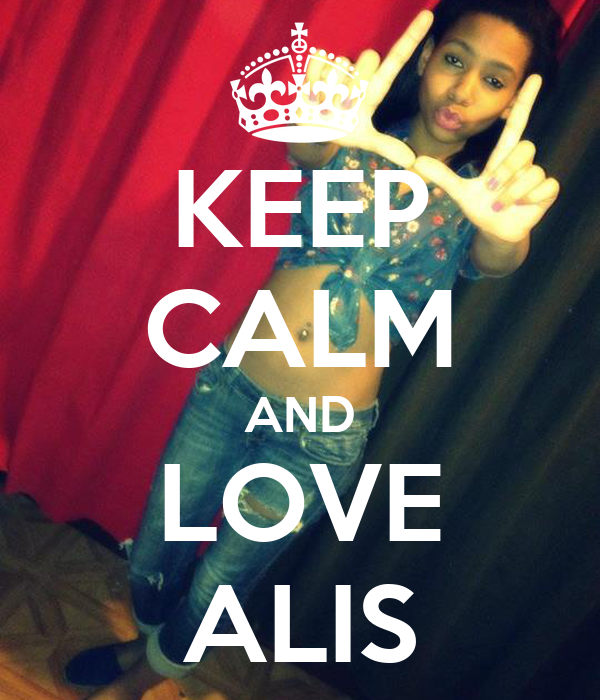 KEEP CALM AND LOVE ALIS