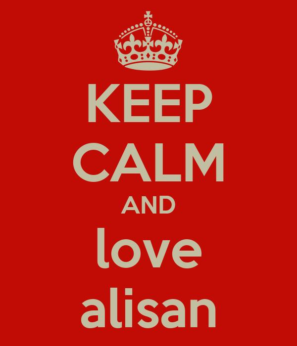 KEEP CALM AND love alisan