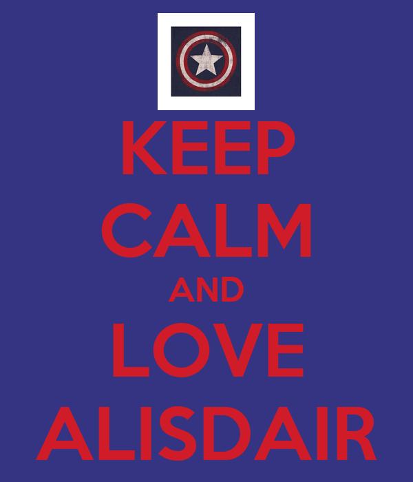 KEEP CALM AND LOVE ALISDAIR