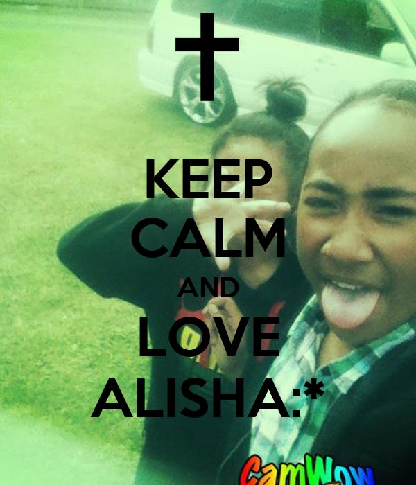 KEEP CALM AND LOVE ALISHA:*