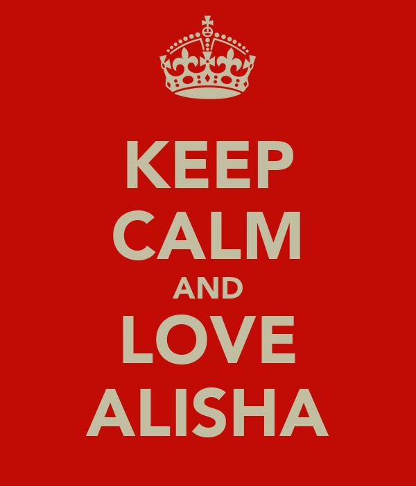 KEEP CALM AND LOVE ALISHA