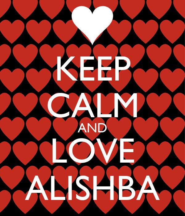 KEEP CALM AND LOVE ALISHBA