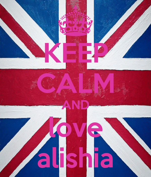 KEEP CALM AND love alishia