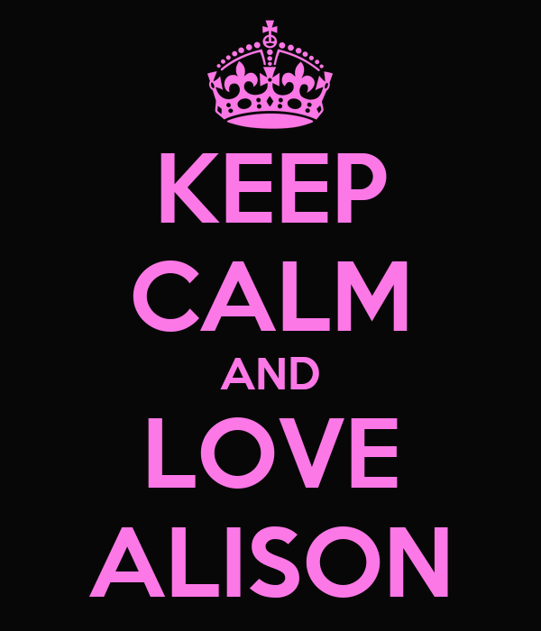 KEEP CALM AND LOVE ALISON