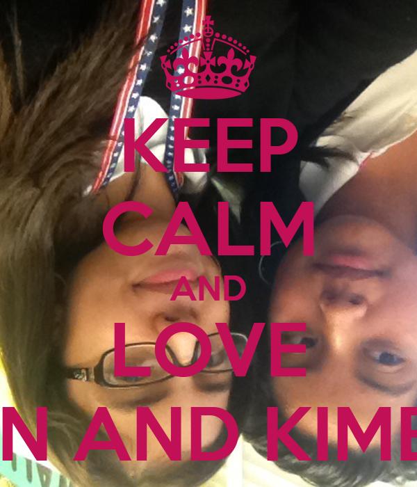 KEEP CALM AND LOVE ALISON AND KIMBERLY